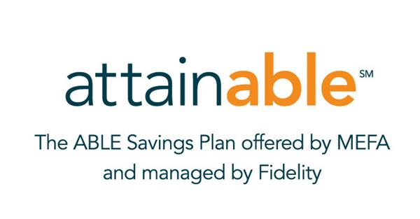 Attainable, the ABLE Savings Plan offered by MEFA and managed by Fidelity