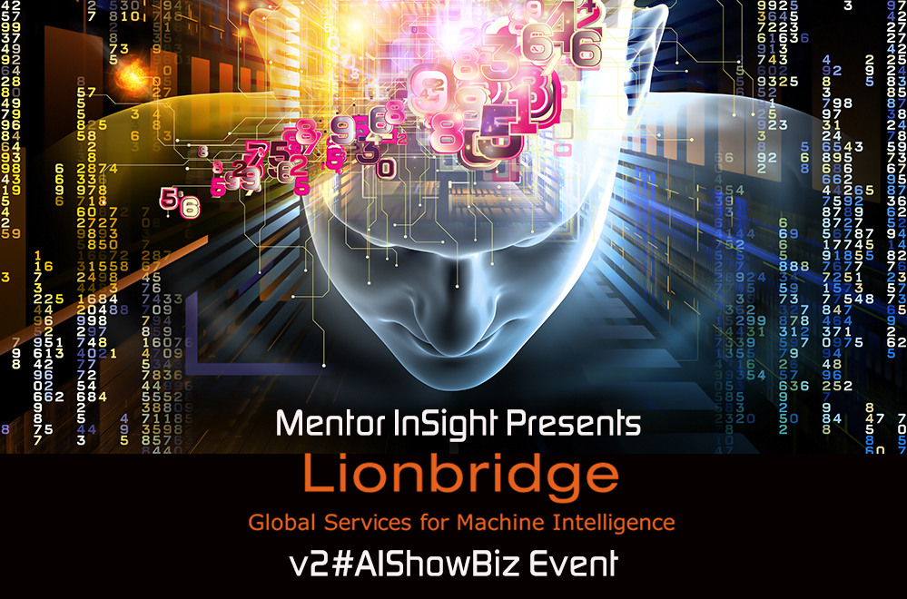 Mentor InSight Presents Lionbridge v2#AIShowBiz Event