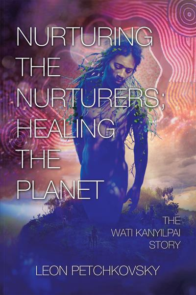 """Nurturing the Nurturers; Healing the Planet: The Wati Kanyilpai Story"" By Leon Petchkovsky"