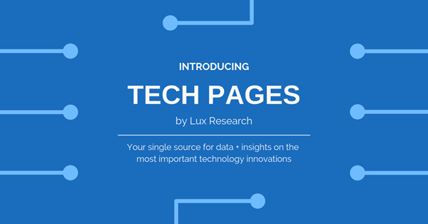 Lux Research introduces new Tech Pages - dedicated sources for data and expert insight into the most disruption innovation areas