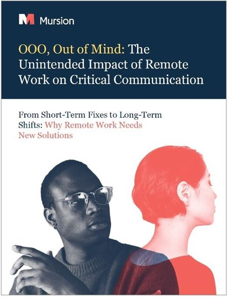 """""""OOO, Out of Mind: The Unintended Impact of Remote Work on Critical Communication,"""" a new workplace report on diversity, equity and inclusion from Mursion, the industry leader in virtual reality corporate training for emotional intelligence"""