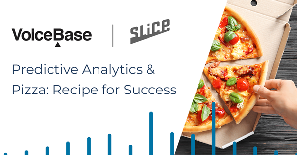 VoiceBase and Slice power delicious insights by processing pizza order calls with predictive analytics.