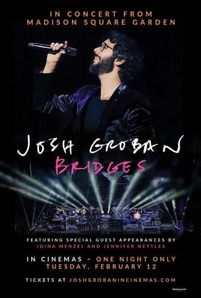 Josh Groban Bridges from Madison Square Garden comes to select cinemas nationwide for a spectacular one-night concert event on Tuesday, February 12