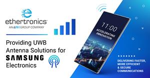 Ethertronics Completes Development and Full Mass Production Release of First UWB Antenna Solutions for Samsung Electronics