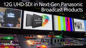 Semtech UHD-SDI Broadcast Semiconductors Enable Panasonic's Next-Generation UHD Video Products