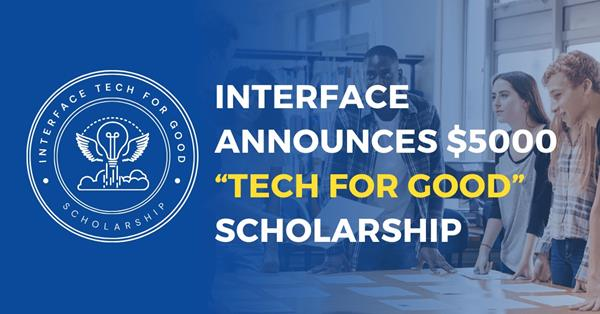 """Interface announces $5,000 """"Tech for Good"""" scholarship to help provide financial support to college students pursuing four-year STEM or other technology-oriented courses"""
