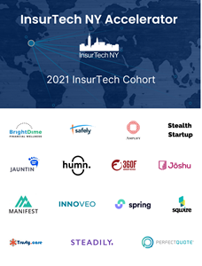 15 companies invited to the 2021 insurance accelerator including: 360F, Amplify, Bright Dime, JAUNTIN', Manifest, PerfectQuote, Spring, Sqwire, Trusty.care, Humn.ai, Innoveo, Joshu, Safely, Steadily and a stealth startup