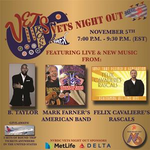 "Featuring:  B. Taylor Motown Group & Sony Music, Global Ambassador and Advocate of Entertainment For U. S. Military, Veterans, and First Responders. Meet & Greet with #1 Billboard Charting Artists/Producer during National Veteran Business Development Council's Vets Night OUt.  Mark Farner's American Band In honor of Veterans Day all registered attendees for NVBDC Vets Night Out will receive a complimentary download of the video: ""Rock N' Roll Soul"" - 1st Time Release will be during NVBDC's Vets Night Out.  Meet & Greet with the artist!  Felix Cavaliere's Rascals Play all his hits, including #1 hit songs: ""Groovin,"" ""Good Lovin,"" ""A Beautiful Morning,"" ""People Got To Be Free,"" ""How Can I Be Sure,"" & ""A Girl Like You."" Meet & Greet during NVBDC's Vets Night Out."