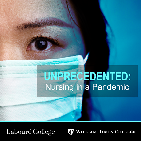"""""""Unprecedented: Nursing in a Pandemic"""" aims to make psychological care topics, along with tips and strategies for self-care, accessible to the working nurse. The podcast is a collaboration by Labouré College, a leader in nursing and healthcare education, and William James College, a leader in mental and behavioral healthcare education, both located in Greater Boston."""