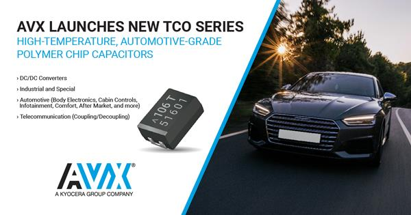 AVX Launches New TCO Series High-Temperature, Automotive-Grade Polymer Chip Capacitors
