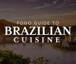 The Fogo Guide to Brazilian Cuisine