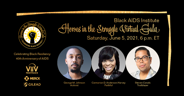 Black AIDS Institute's 2021 Heroes In The Struggle Gala will commemorate the 40th anniversary of AIDS on June 5 and honor Steve Canals, Carmarion Anderson-Harvey, and George M. Johnson.