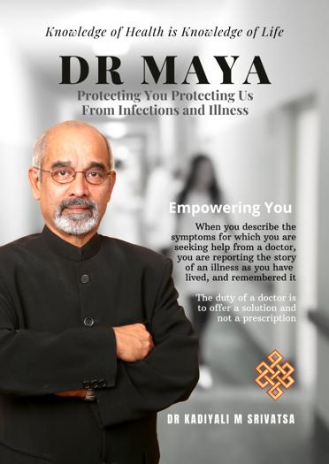 """""""Dr MAYA: Protecting You Protecting Us From Infections and Illness"""" by Dr. Kadiyali M. Srivatsa"""