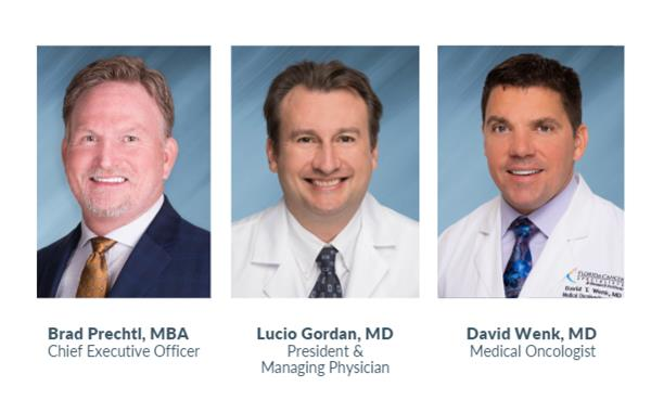 Chief Executive Officer Brad Prechtl, MBA; President & Managing Physician Lucio Gordan, MD; Medical Oncologist David Wenk, MD