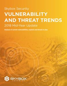 Skybox Security Vulnerability and Threat Trends Report: 2018 Mid-Year Update