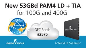 Semtech Demonstrates New 53GBaud PAM4 Linear Driver and Transimpedance Amplifier at OFC 2017