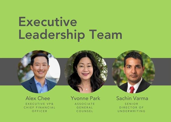 Left: Alex Chee, Executive VP & Chief Financial Officer   Center: Yvonne Park, Associate General Counsel   Right: Sachin Varma, Senior Director of Underwriting