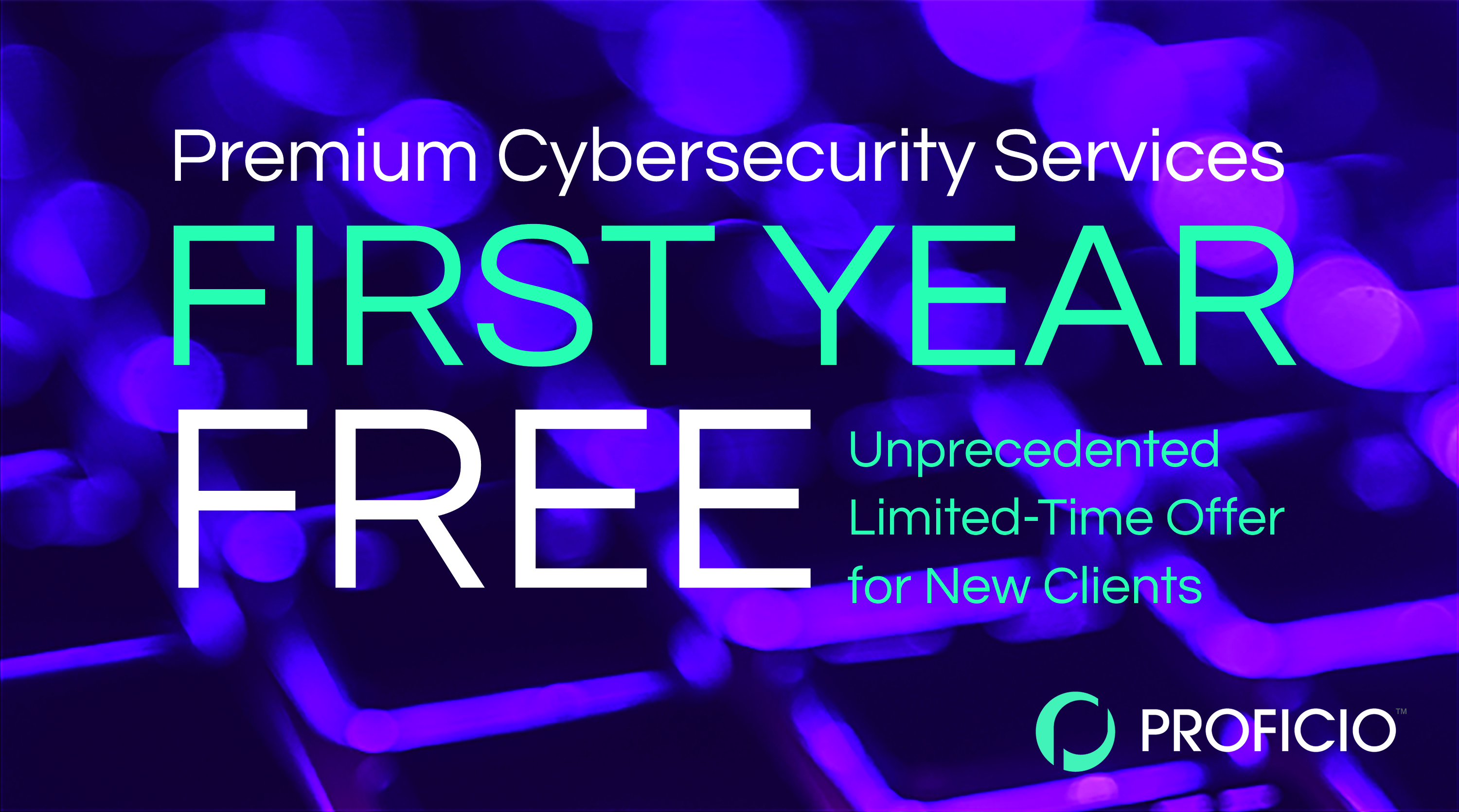 First Year Free Cybersecurity Services from Proficio