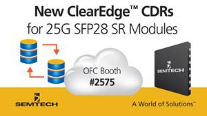 Semtech Expands Its ClearEdge™ CDR Portfolio for Low-Cost 25G SFP28 SR Modules and Active Optical Cables