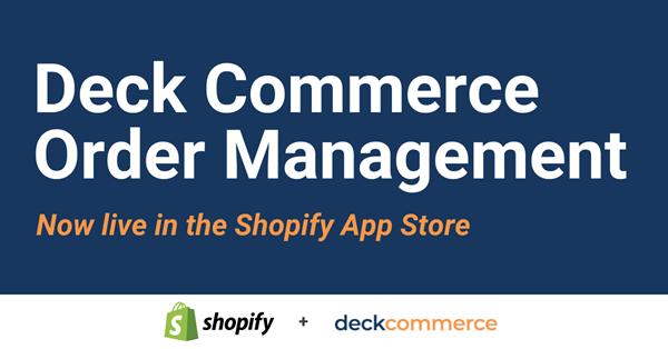 Deck Commerce Launches All-Encompassing Order Management App for Shopify Merchants