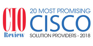 CIOReview 20 Most Promising Cisco Solution Providers 2018