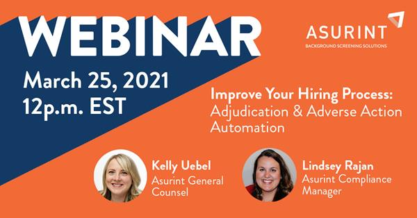 Asurint General Counsel Kelly Uebel and Compliance Manager Lindsey Rajan will co-host the March 25th webinar on adjudication and adverse action.