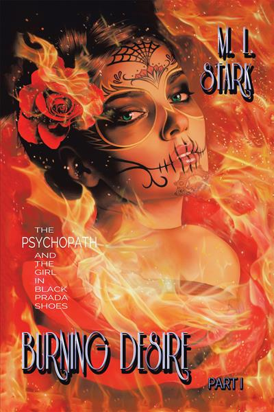 """""""Burning Desire: The Psychopath and the Girl in Black Prada Shoes Part I"""" by M. L. Stark"""