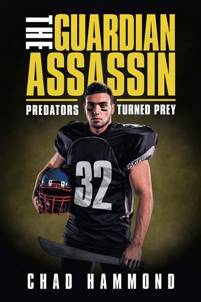 """The Guardian Assassin: Predators Turned Prey"" By Chad Hammond"