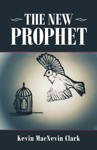 "Cover of ""The New Prophet"" by Kevin MacNevin Clark"