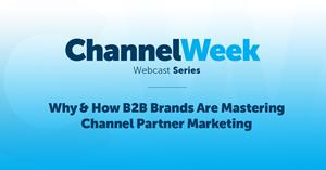 Channel Marketer Report & Demand Gen Report Host Inaugural ChannelWeek Webinar Series