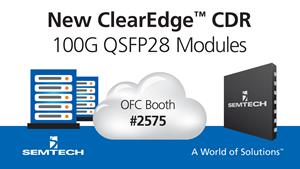 Semtech Launches New ClearEdge™ CDR for 100G QSFP28 Modules at OFC 2017