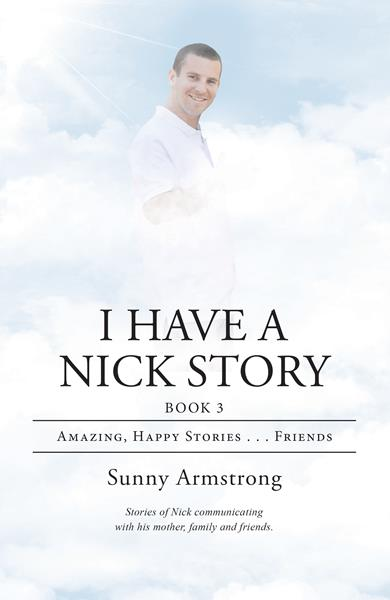 """""""I Have a Nick Story Book 3: Amazing, Happy Stories…Friends"""" By Sunny Armstrong"""