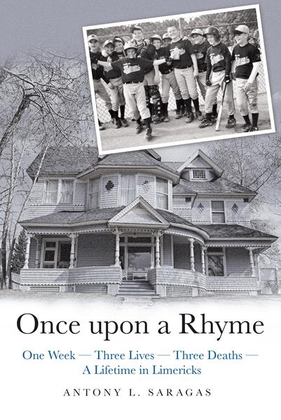 """""""Once Upon a Rhyme: One Week --- Three Lives --- Three Deaths --- a Lifetime in Limericks"""" by Antony L. Saragas"""