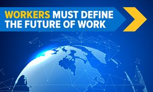 WORKERS MUST DEFINE THE FUTURE OF WORK