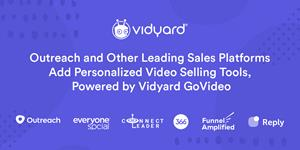 Outreach and Other Leading Sales Platforms Add Personalized Video Selling Tools, Powered by Vidyard GoVideo